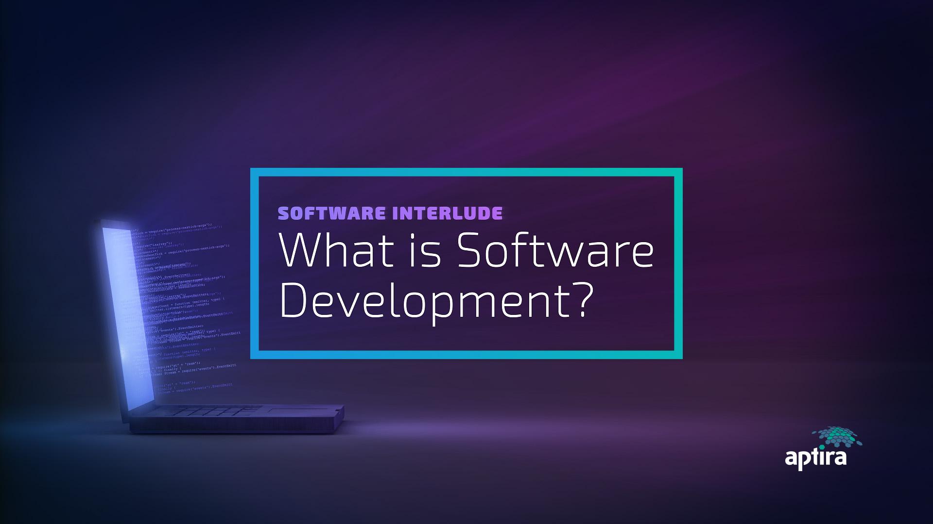 Aptira Software Interlude - What is Software Development?