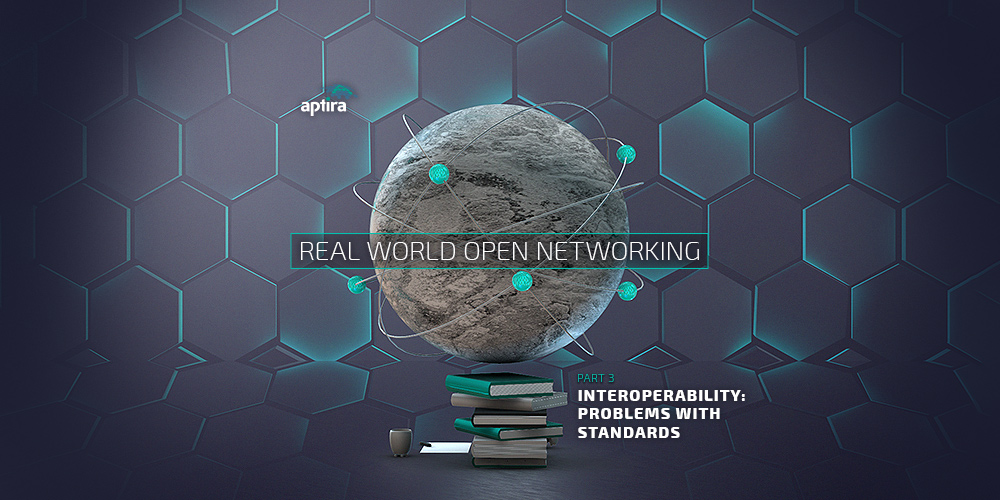 Real-world Open Networking. Part 3 – Interoperability: Problems with Standards